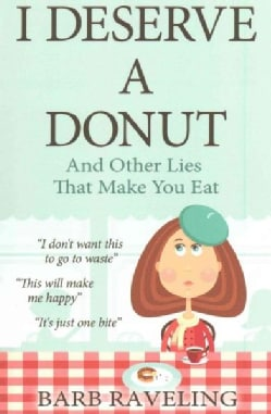 I Deserve a Donut And Other Lies That Make You Eat (Paperback)