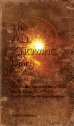 The All Knowing Diary: The Truths You Were Never Told; How to Harness All Knowing to Make the Right Decisions Eve... (Paperback)