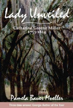 Lady Unveiled: Catharine Greene Miller 1755-1814 (Paperback)