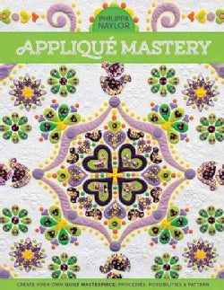 Applique Mastery: Create Your Own Quilt Masterpiece: Processes, Possibilities & Pattern (Paperback)