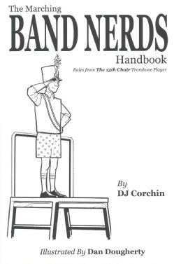 The Marching Band Nerds Handbook: Rules from the 13th Chair Trombone Player (Paperback)