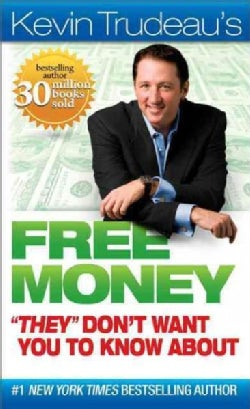 """Kevin Trudeau's Free Money """"They"""" Don't Want You to Know About (Paperback)"""