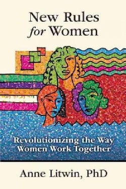 New Rules for Women: Revolutionizing the Way Women Work Together (Hardcover)