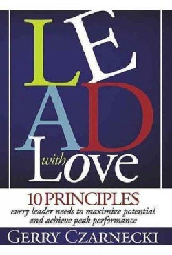 Lead With Love: 10 Principles Every Leader Needs to Maximize Potential and Achieve Peak Performance (Paperback)