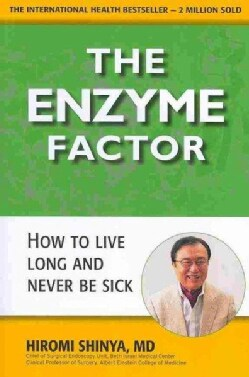 The Enzyme Factor: Diet for the Future That Will Prevent Heart Disease, Cure Cancer, Stop Type 2 Diabetes (Paperback)
