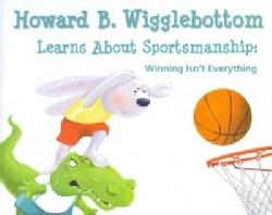 Howard B. Wigglebottom Learns About Sportsmanship: Winning Isn't Everything (Hardcover)