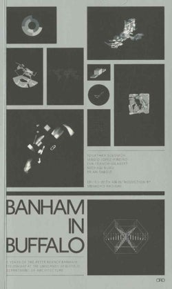 Banham in Buffalo: 5 Years of the P. Reyner Banham Fellowships at the University at Buffalo School of Architecture (Paperback)