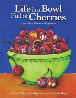 Life Is a Bowl Full of Cherries: A Book of Food Idioms and Silly Pictures (Paperback)