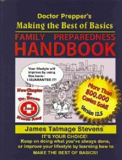 Making the Best of Basics Family Preparedness Handbook: The Family Preparedness Guide for the 21st Century (Paperback)
