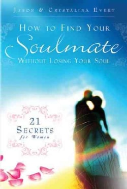 How to Find Your Soulmate Without Losing Your Soul: 21 Secrets for Women (Hardcover)