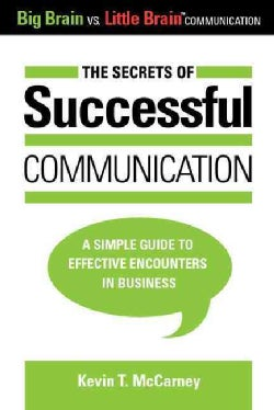 The Secrets of Successful Communication: A Simple Guide to Effective Encounters in Business (Paperback)