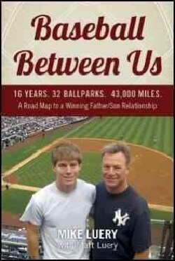 Baseball Between Us: 16 Years. 32 Ballparks. 43,000 Miles: A Road Map to a Winning Father / Son Relationship (Paperback)