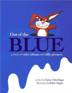 Out of the Blue: A Book of Color Idioms and Silly Pictures (Hardcover)