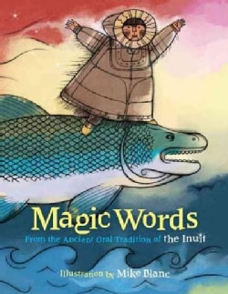 Magic Words: From the Ancient Oral Tradition of the Inuit (Hardcover)