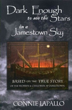 Dark Enough to See the Stars in a Jamestown Sky: Based on the True Story of the Women and Children of Jamestown (Paperback)