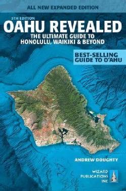 Oahu Revealed: The Ultimate Guide to Honolulu, Waikiki & Beyond (Paperback)
