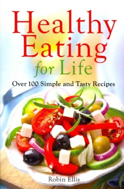 Healthy Eating for Life: Over 100 Simple and Tasty Recipes (Paperback)