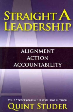 Straight A Leadership: Alignment Action Accountability (Paperback)