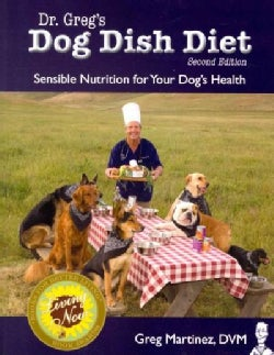 Dr. Greg's Dog Dish Diet: Sensible Nutrition for Your Dog's Health (Paperback)