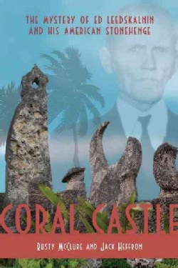 Coral Castle: The Mystery of Ed Leedskalnin and His American Stonehenge (Hardcover)
