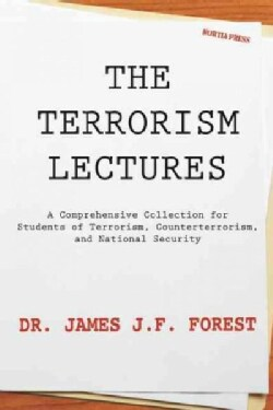 The Terrorism Lectures: A Comprehensive Collection for Students of Terrorism, Counterterrorism, and National Secu... (Paperback)