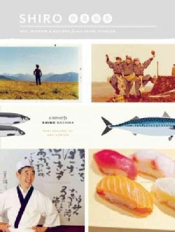 Shiro: Wit, Wisdom & Recipes from a Sushi Pioneer (Paperback)