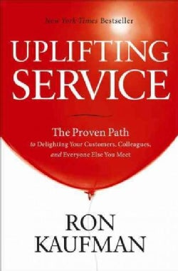 Uplifting Service: The Proven Path to Delighting Your Customers, Colleagues, and Everyone Else You Meet (Hardcover)