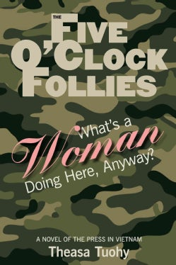 The Five O'clock Follies: What's a Woman Doing Here, Anyway? (Paperback)