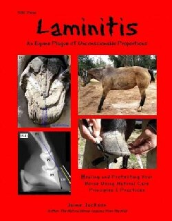 Laminitis: An Equine Plague of Unconscionable Proportions, Healing and Protecting Your Horse Using Natural Princi... (Paperback)