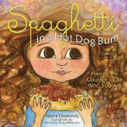 Spaghetti in a Hot Dog Bun: Having the Courage to Be Who You Are (Hardcover)