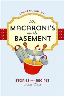 The Macaroni's in the Basement: Stories and Recipes, South Brooklyn 1947 (Paperback)