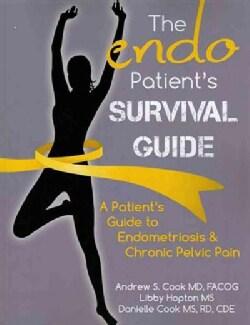 The Endo Patient's Survival Guide: A Patient's Guide to Endometriosis & Chronic Pelvic Pain (Paperback)