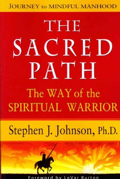 The Sacred Path: The Way of the Spiritual Warrior, Journey to Mindful Manhood (Paperback)