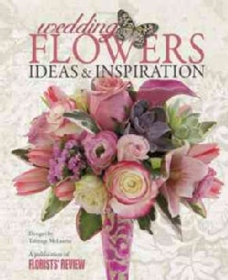 Wedding Flowers: Ideas & Inspirations (Hardcover)