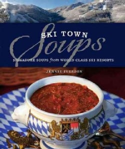 Ski Town Soups: Signature Soups from World Class Ski Resorts (Hardcover)