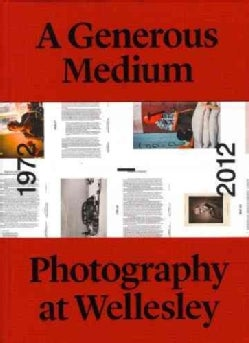 A Generous Medium: Photography at Wellesley 1972-2012 (Hardcover)