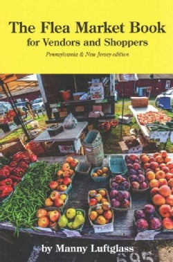 The Flea Market Book For Vendors and Shoppers: Pennsylvania & New Jersey Edition (Paperback)
