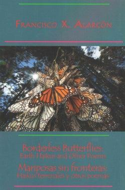 Borderless Butterflies / Mariposas sin fronteras: Earth Haikus and Other Poems / Haikus Terrenales Y Otros Poemas  (Paperback)