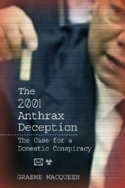 The 2001 Anthrax Deception: The Case for a Domestic Conspiracy (Paperback)