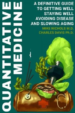 Quantitative Medicine: Complete Guide to Getting Well, Staying Well, Avoiding Disease, Slowing Aging (Paperback)