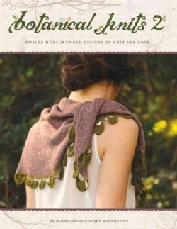Botanical Knits 2: Twelve More Inspired Designs to Knit and Love (Paperback)