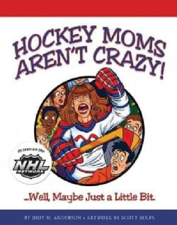 Hockey Moms Aren't Crazy: Well, Maybe Just a Little Bit (Paperback)