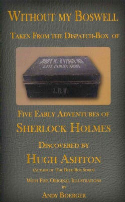 Without My Boswell: Five Early Adventures of Sherlock Holmes (Paperback)
