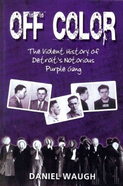 Off Color: The Violent History of Detroit's Notorious Purple Gang (Paperback)