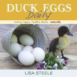 Duck Eggs Daily: Raising Happy, Healthy Ducks... Naturally (Hardcover)