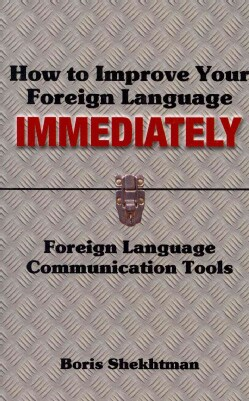 How to Improve Your Foreign Language Immediately: Foreign Language Communication Tools (Paperback)
