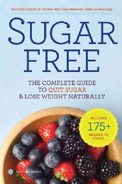 Sugar Free: The Complete Guide to Quit Sugar & Lose Weight Naturally (Paperback)