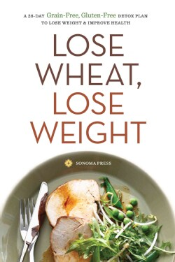 Lose Wheat in 4 Weeks: An Easy Plan to Kick Grains (Paperback)