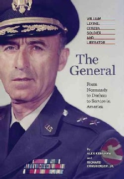 The General: William Levine, Citizen Soldier and Liberator (Hardcover)