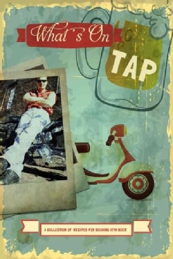 What's on Tap: A Collection of Recipes for Cooking With Beer (Paperback)